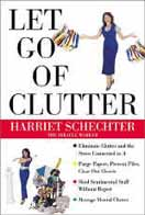 Household clutter Office clutter Mental clutter Solutions.  Amazon.com book club, writer Harriet Schechter, Oprah Winfrey candidate.